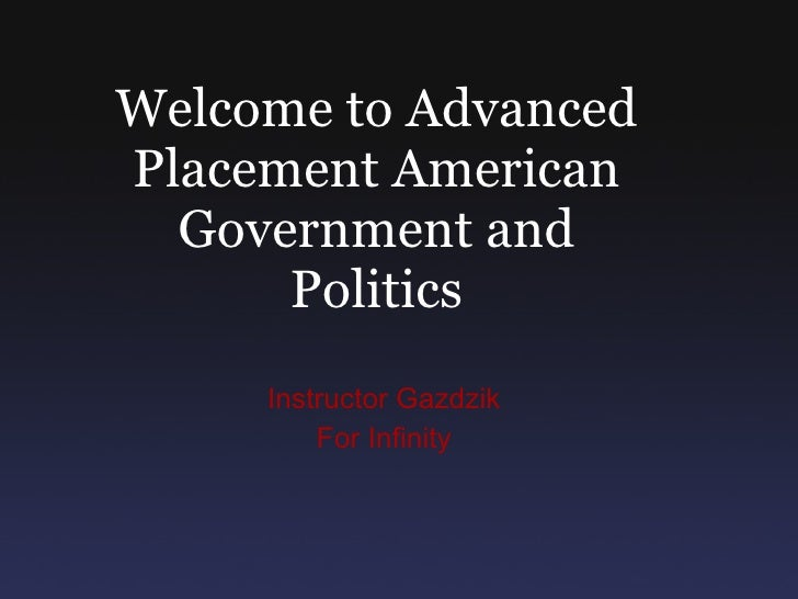 Instructor Gazdzik For Infinity Welcome to Advanced Placement American Government and Politics