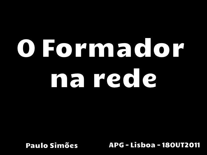 O Formador   na redePaulo Simões   APG - Lisboa – 18OUT2011