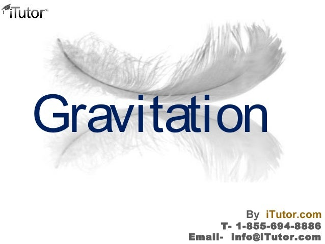 Gravitation T- 1-855-694-8886 Email- info@iTutor.com By iTutor.com