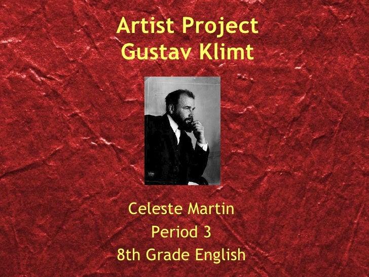 Artist Project Gustav Klimt Celeste Martin Period 3 8th Grade English