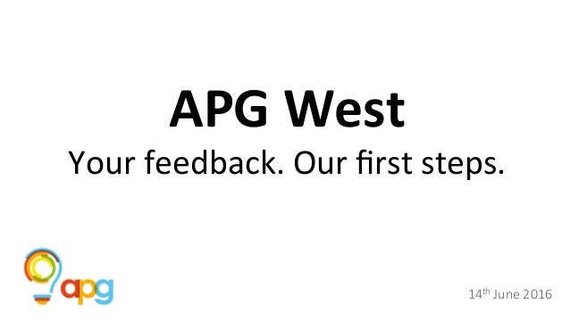 APGWest Yourfeedback.Ourfirststeps. 14th June 2016