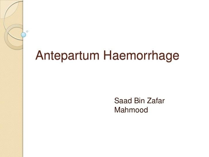 Antepartum Haemorrhage            Saad Bin Zafar            Mahmood