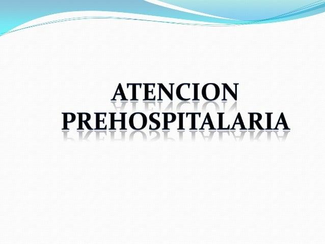 ATENCION PREHOSPITALARIA (APH)  Comprende todas las acciones de búsqueda, salvamento, rescate y atención médica que se le...