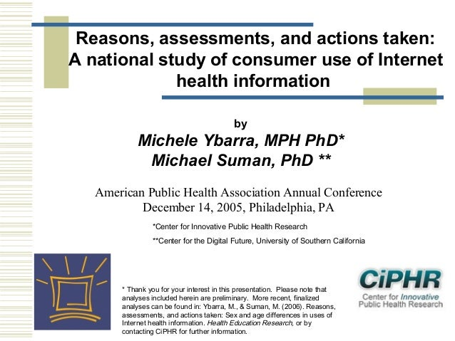 Reasons, assessments, and actions taken: A national study of consumer use of Internet health information by  Michele Ybarr...