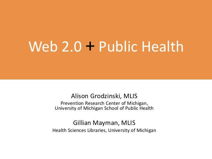 Web 2.0 +Public Health<br />Alison Grodzinski, MLIS<br />Prevention Research Center of Michigan, University of Michigan Sc...