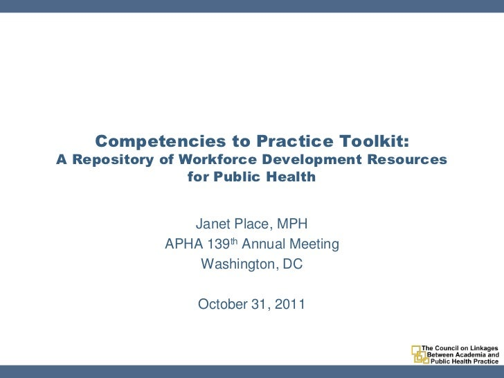 Competencies to Practice Toolkit:A Repository of Workforce Development Resources                 for Public Health        ...