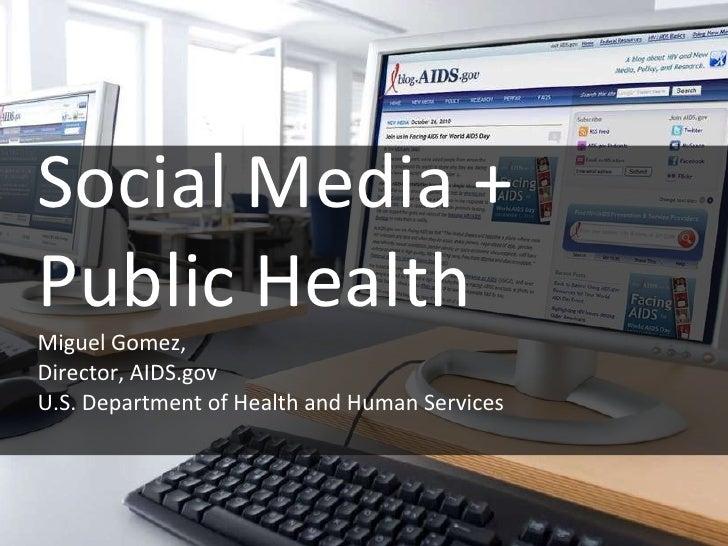 Social Media + Public Health Miguel Gomez,  Director, AIDS.gov U.S. Department of Health and Human Services