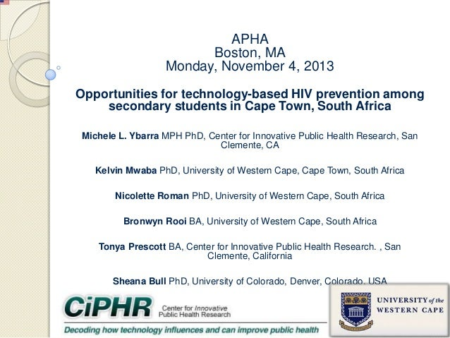 APHA Boston, MA Monday, November 4, 2013 Opportunities for technology-based HIV prevention among secondary students in Cap...