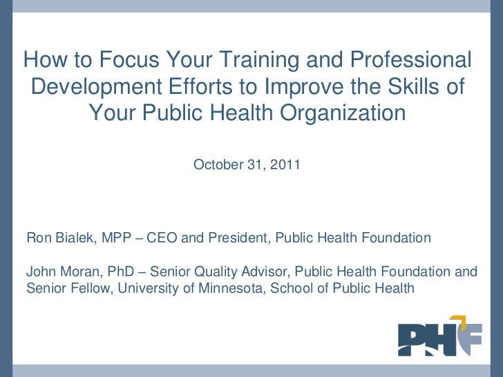 How to Focus Your Training and ProfessionalDevelopment Efforts to Improve the Skills of      Your Public Health Organizati...