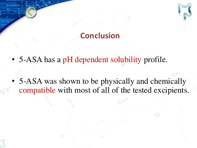 Conclusion • 5-ASA has a pH dependent solubility profile. • 5-ASA was shown to be physically and chemically compatible wit...