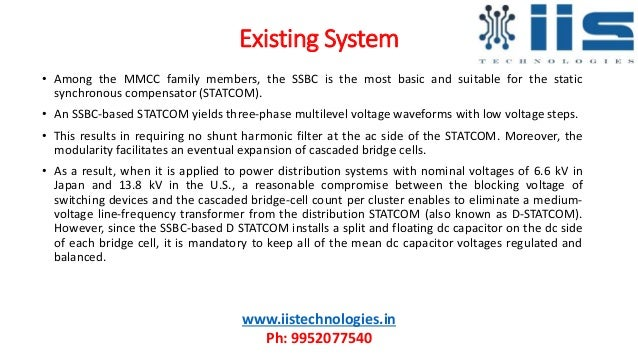 Existing System • Among the MMCC family members, the SSBC is the most basic and suitable for the static synchronous compen...
