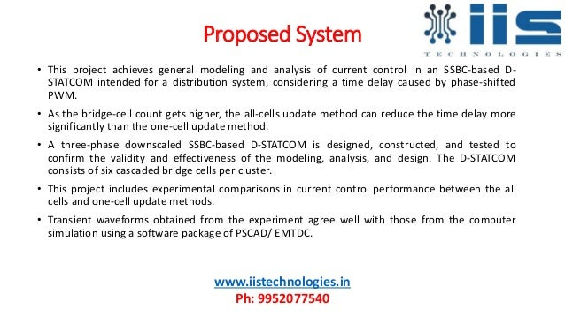 Proposed System • This project achieves general modeling and analysis of current control in an SSBC-based D- STATCOM inten...