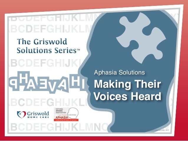 TM TM Making Their Voices Heard Aphasia Solutions © 2013 Griswold International, LLC