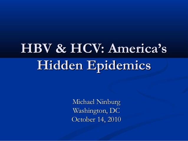 HBV & HCV: America'sHBV & HCV: America's Hidden EpidemicsHidden Epidemics Michael NinburgMichael Ninburg Washington, DCWas...