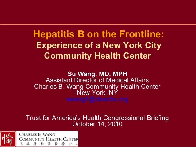 Hepatitis B on the Frontline: Experience of a New York City Community Health Center Su Wang, MD, MPH Assistant Director of...