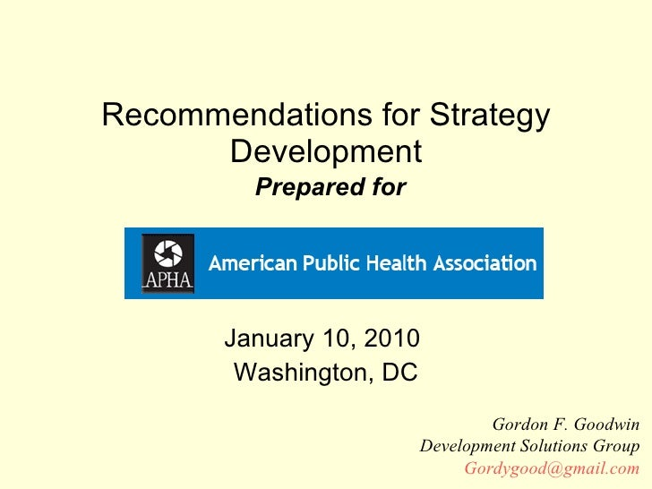 Recommendations for Strategy Development   Prepared for January 10, 2010  Washington, DC Gordon F. Goodwin Development Sol...