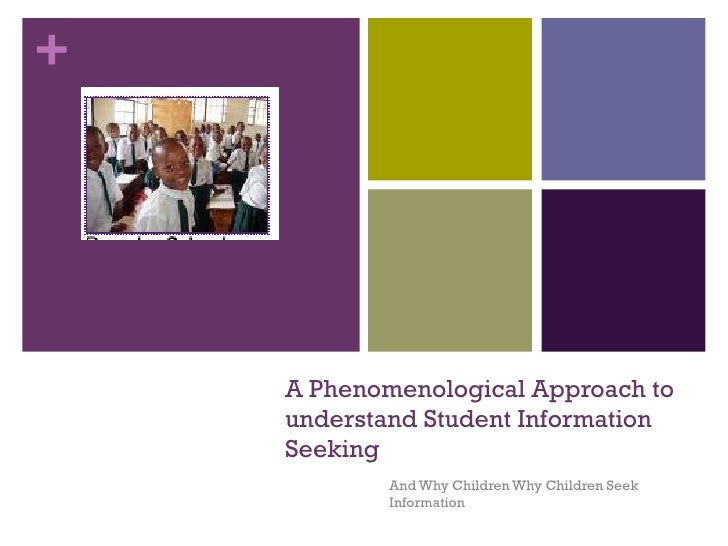 A Phenomenological Approach to understand Student Information Seeking And Why Children Why Children Seek Information