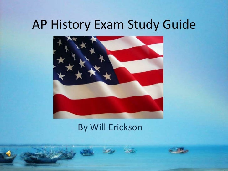 AP History Exam Study Guide<br />By Will Erickson<br />