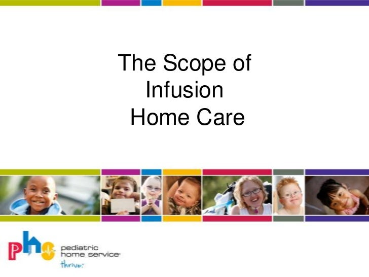 The Scope of  Infusion Home Care
