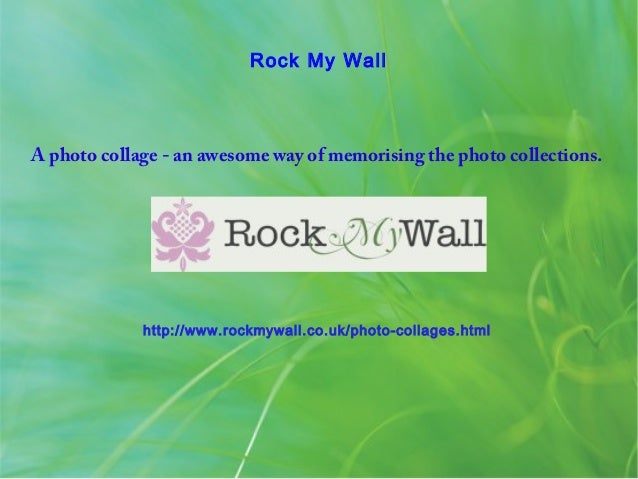 Rock My Wall A photo collage - an awesome way of memorising the photo collections. http://www.rockmywall.co.uk/photo-colla...