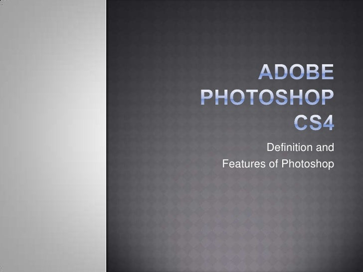Adobe Photoshopcs4<br />Definition and<br />Features of Photoshop <br />
