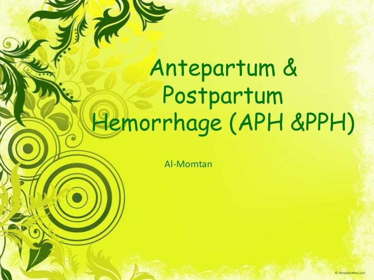 Antepartum &     PostpartumHemorrhage (APH &PPH)     Al-Momtan