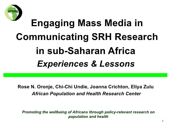 Engaging Mass Media in Communicating SRH Research    in sub-Saharan Africa          Experiences & Lessons  Rose N. Oronje,...