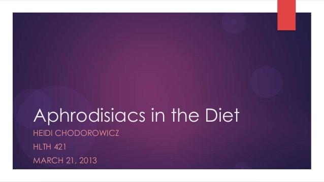 Aphrodisiacs in the DietHEIDI CHODOROWICZHLTH 421MARCH 21, 2013
