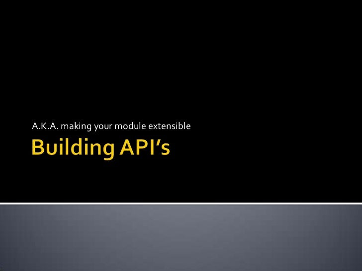 Building API's<br />A.K.A. making your module extensible<br />