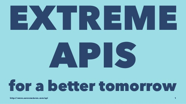EXTREME  APIS  for a better tomorrow  http://www.aaronmaturen.com/api 1
