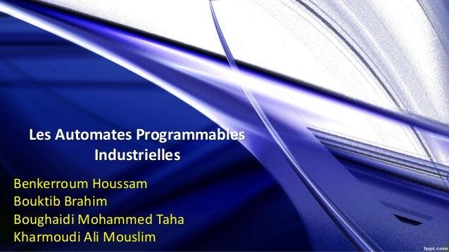 Les Automates Programmables Industrielles Benkerroum Houssam Bouktib Brahim Boughaidi Mohammed Taha Kharmoudi Ali Mouslim