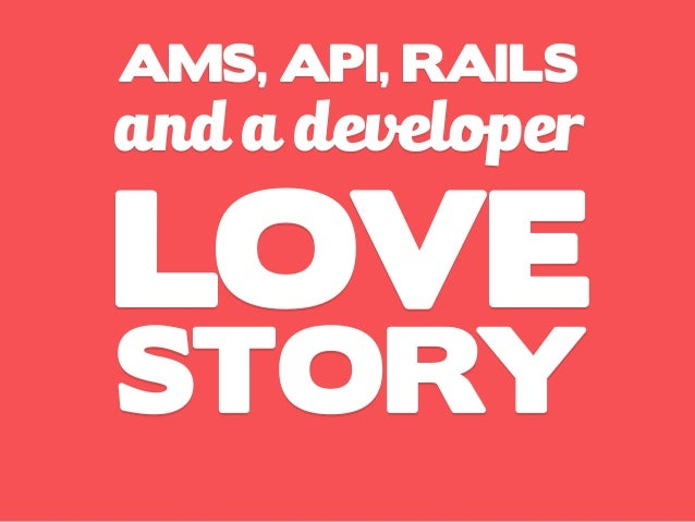 AMS, API, RAILS and a developer LOVE STORY