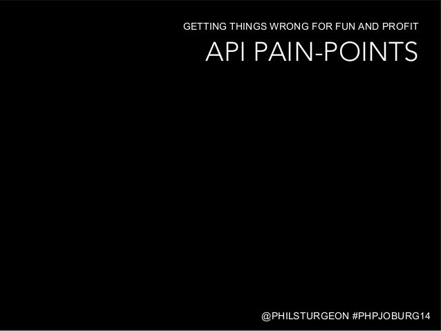 API PAIN-POINTS GETTING THINGS WRONG FOR FUN AND PROFIT @PHILSTURGEON #PHPJOBURG14