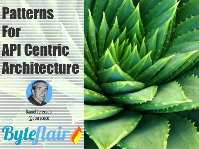 Patterns For API Centric Architecture Daniel Cerecedo @dcerecedo