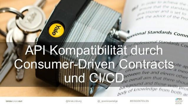 @ArneLimburg @_openknowledge #WISSENTEILEN API Kompatibilität durch Consumer-Driven Contracts und CI/CD