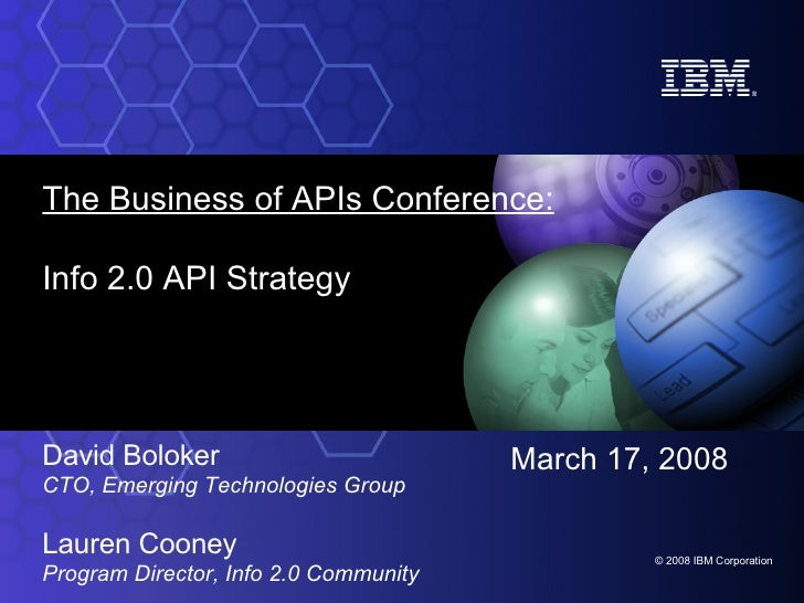 The Business of APIs Conference: Info 2.0 API Strategy David Boloker CTO, Emerging Technologies Group Lauren Cooney Progra...