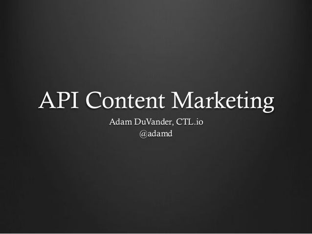 API Content Marketing Adam DuVander, CTL.io @adamd