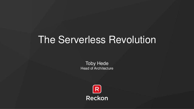 The Serverless Revolution Toby Hede Head of Architecture