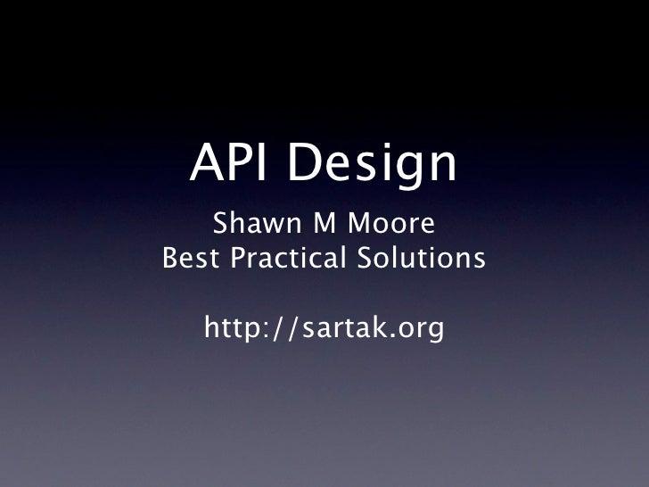 API Design    Shawn M Moore Best Practical Solutions     http://sartak.org