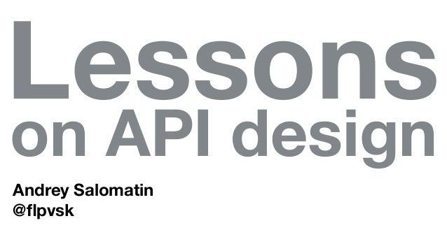 Lessons on API design Andrey Salomatin @flpvsk