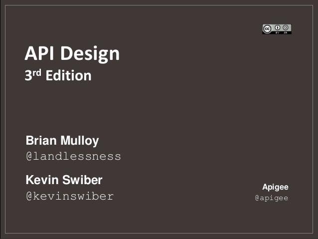 API Design3rd EditionBrian Mulloy@landlessnessKevin Swiber     Apigee@kevinswiber    @apigee