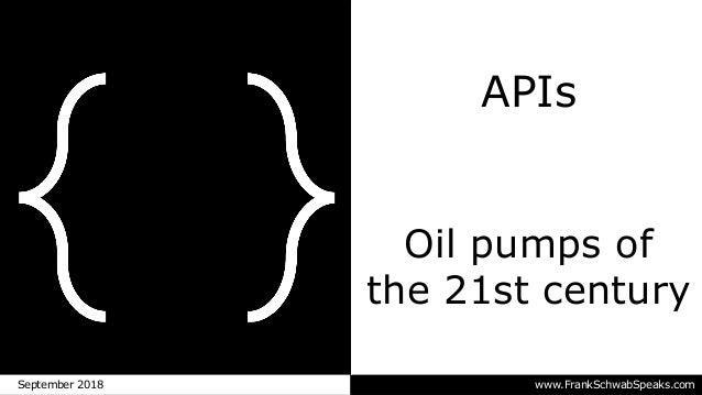 www.FrankSchwabSpeaks.comSeptember 2018 APIs Oil pumps of the 21st century