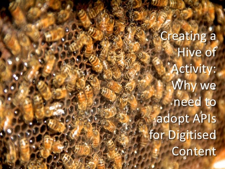 Creating a Hive of Activity: Why we need to adopt APIs for Digitised Content<br />