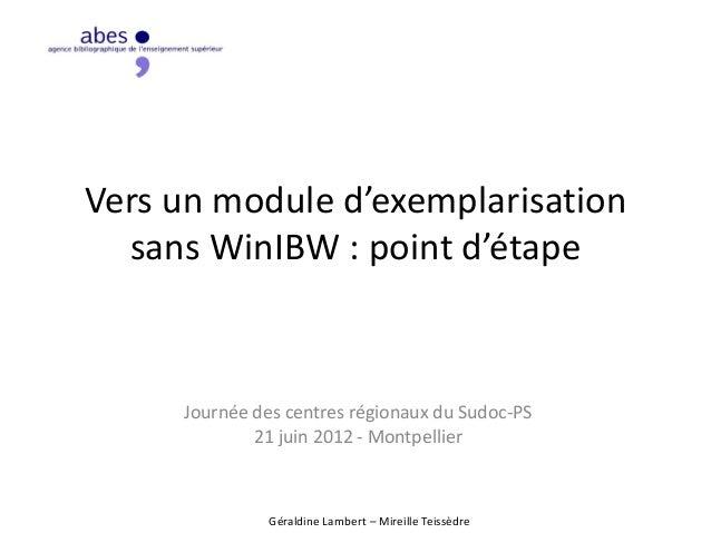 Vers un module d'exemplarisation sans WinIBW : point d'étape Journée des centres régionaux du Sudoc-PS 21 juin 2012 - Mont...