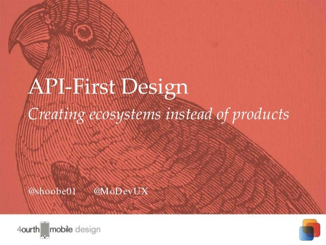 1 @shoobe01 @MoDevUX API-First Design Creating ecosystems instead of products