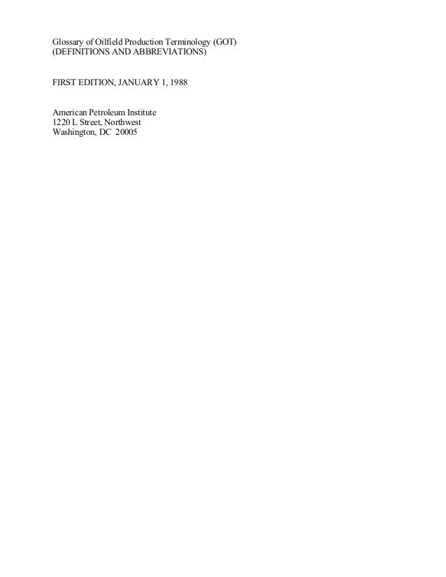 Glossary of Oilfield Production Terminology (GOT)(DEFINITIONS AND ABBREVIATIONS)FIRST EDITION, JANUARY 1, 1988American Pet...