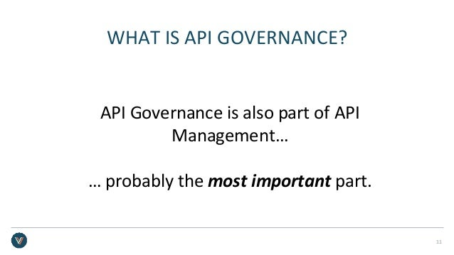 WHAT IS API GOVERNANCE? API Governance is also part of API Management… … probably the most important part. 11