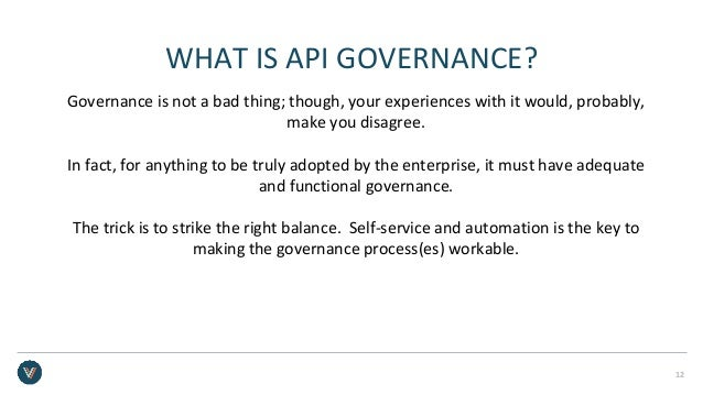 WHAT IS API GOVERNANCE? Governance is not a bad thing; though, your experiences with it would, probably, make you disagree...