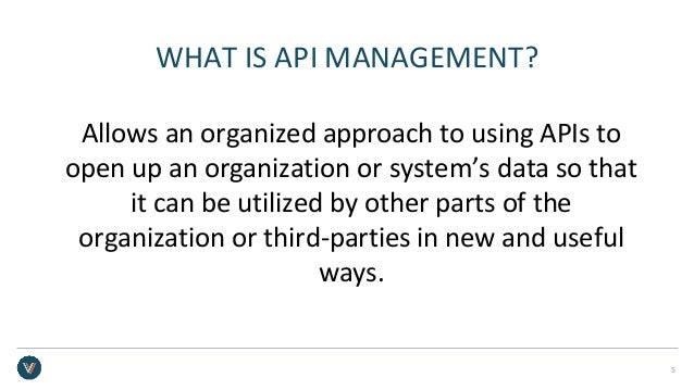 WHAT IS API MANAGEMENT? Allows an organized approach to using APIs to open up an organization or system's data so that it ...