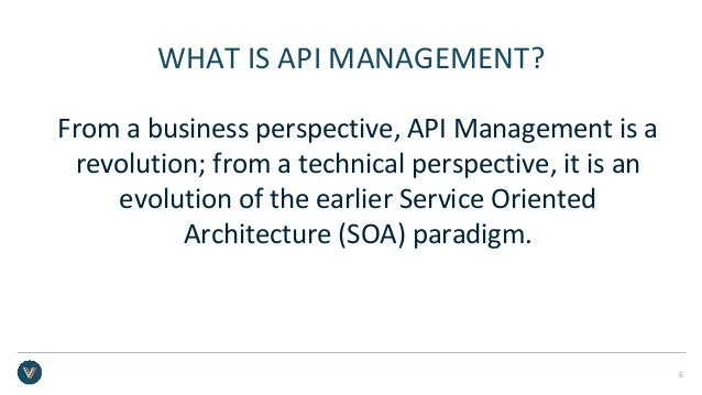 WHAT IS API MANAGEMENT? From a business perspective, API Management is a revolution; from a technical perspective, it is a...